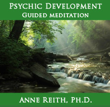 Psychic Development Guided Meditation by Anne Reith, Ph.D.