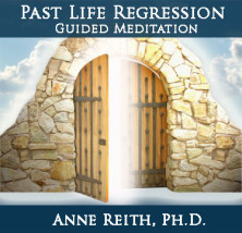 Past Life Regression Audio Download by Anne Reith, Ph.D.